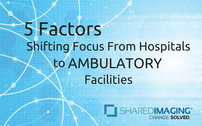 5 Factors Shifting Focus from Hospitals to AMBULATORY Facilities