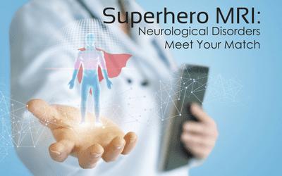 Superhero MRI: Neurological Disorders, Meet Your Match